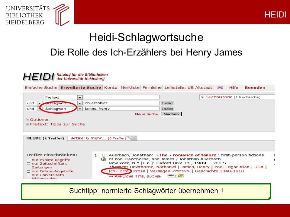 HEIDI Heidi-Schlagwortsuche Die Rolle des Ich-Erzählers bei Henry James Suchtipp: normierte Schlagwörter übernehmen !