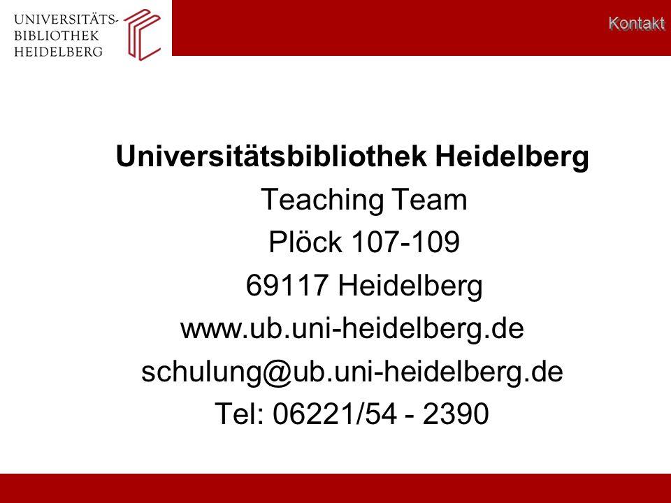 Universitätsbibliothek Heidelberg Teaching Team Plöck 107-109 69117 Heidelberg www.ub.uni-heidelberg.de schulung@ub.uni-heidelberg.de Tel: 06221/54 -