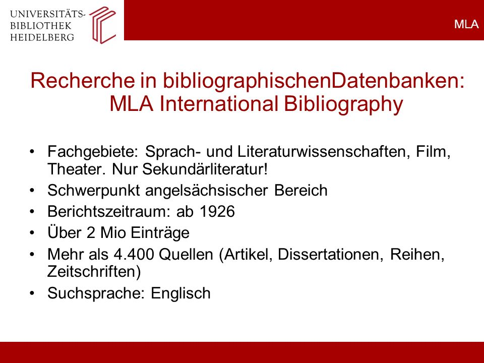 MLA Recherche in bibliographischenDatenbanken: MLA International Bibliography Fachgebiete: Sprach- und Literaturwissenschaften, Film, Theater. Nur Sek