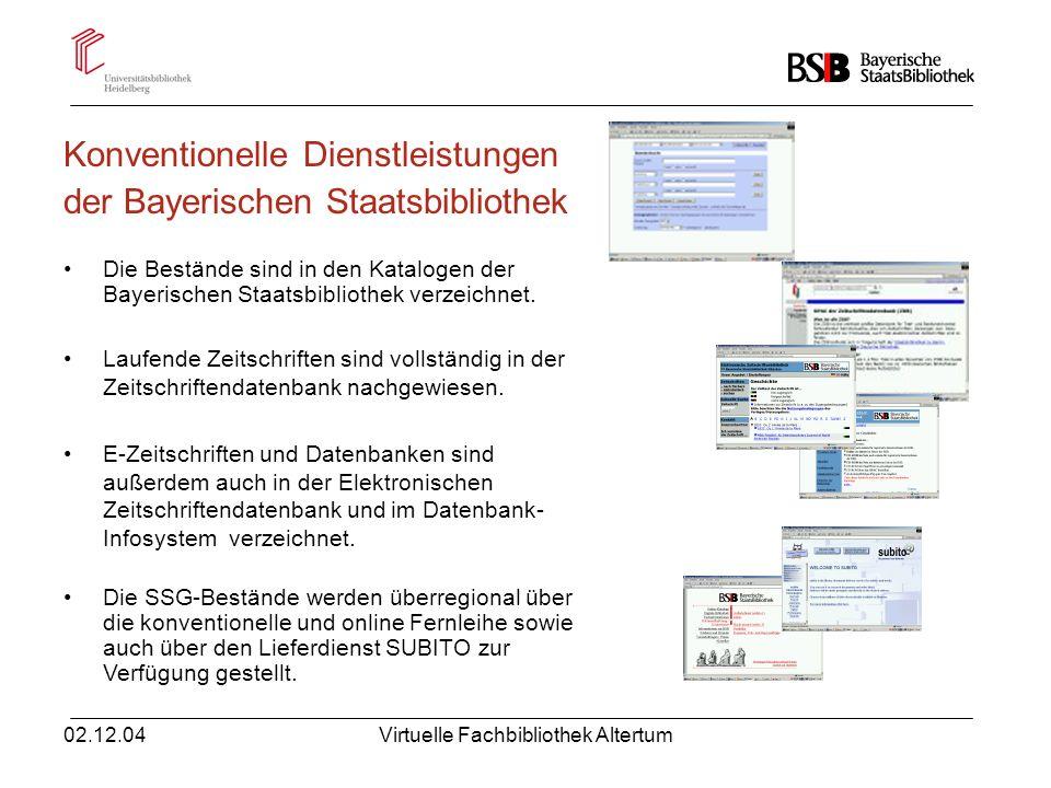 02.12.04Virtuelle Fachbibliothek Altertum Konventionelle Dienstleistungen der Bayerischen Staatsbibliothek Die Bestände sind in den Katalogen der Baye