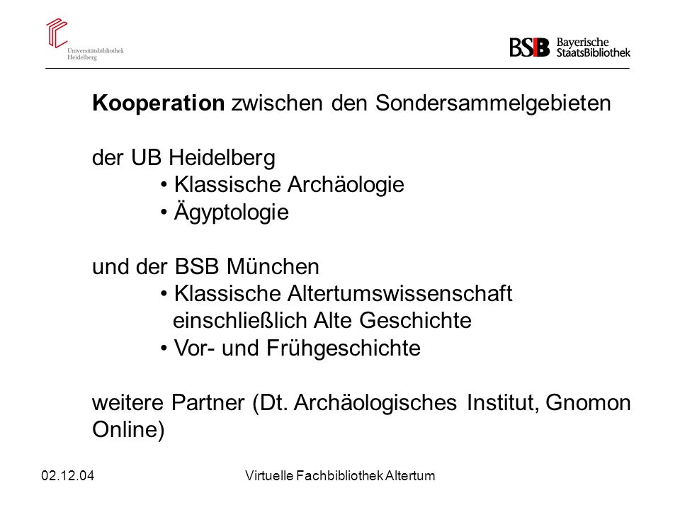 02.12.04Virtuelle Fachbibliothek Altertum Kooperation zwischen den Sondersammelgebieten der UB Heidelberg Klassische Archäologie Ägyptologie und der B