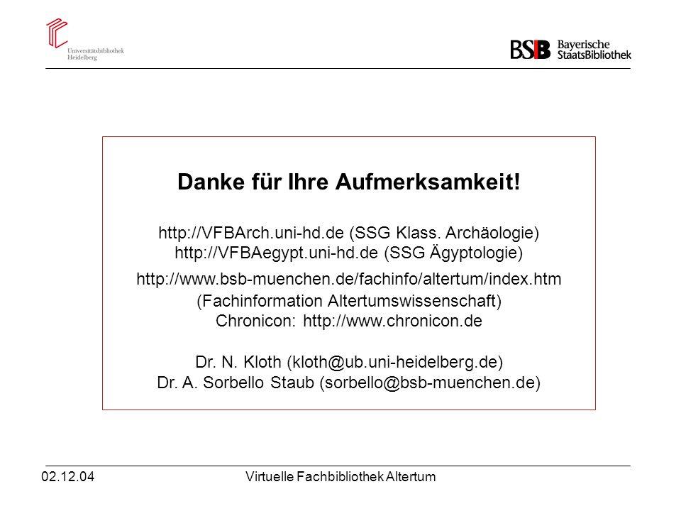 02.12.04Virtuelle Fachbibliothek Altertum Danke für Ihre Aufmerksamkeit! http://VFBArch.uni-hd.de (SSG Klass. Archäologie) http://VFBAegypt.uni-hd.de