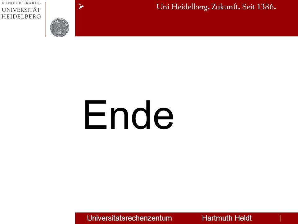 Uni Heidelberg. Zukunft. Seit 1386. Universitätsrechenzentum Hartmuth Heldt Ende