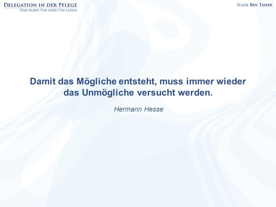 Damit das Mögliche entsteht, muss immer wieder das Unmögliche versucht werden. Hermann Hesse