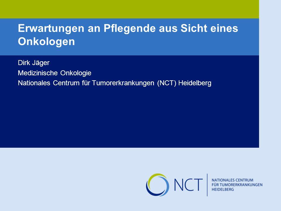 Erwartungen an Pflegende aus Sicht eines Onkologen Dirk Jäger Medizinische Onkologie Nationales Centrum für Tumorerkrankungen (NCT) Heidelberg