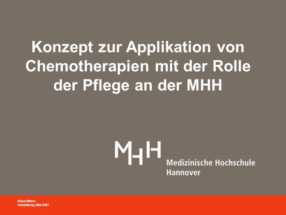 Klaus Meier Heidelberg, Mai 2007 Konzept zur Applikation von Chemotherapien mit der Rolle der Pflege an der MHH