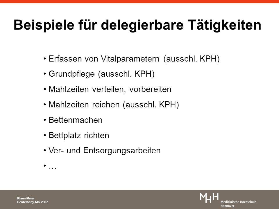 Beispiele für delegierbare Tätigkeiten Erfassen von Vitalparametern (ausschl. KPH) Grundpflege (ausschl. KPH) Mahlzeiten verteilen, vorbereiten Mahlze