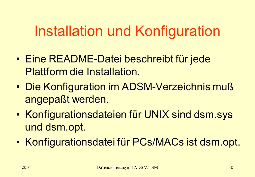 2001Datensicherung mit ADSM/TSM30 Installation und Konfiguration Eine README-Datei beschreibt für jede Plattform die Installation. Die Konfiguration i