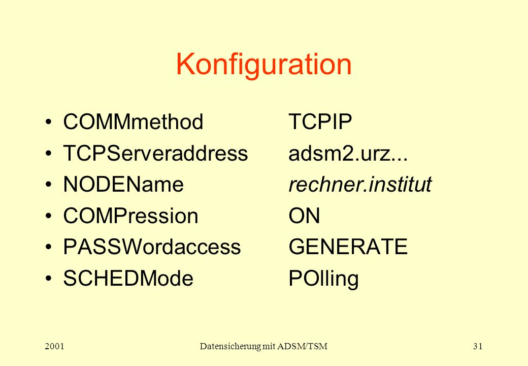 2001Datensicherung mit ADSM/TSM31 Konfiguration COMMmethodTCPIP TCPServeraddressadsm2.urz...