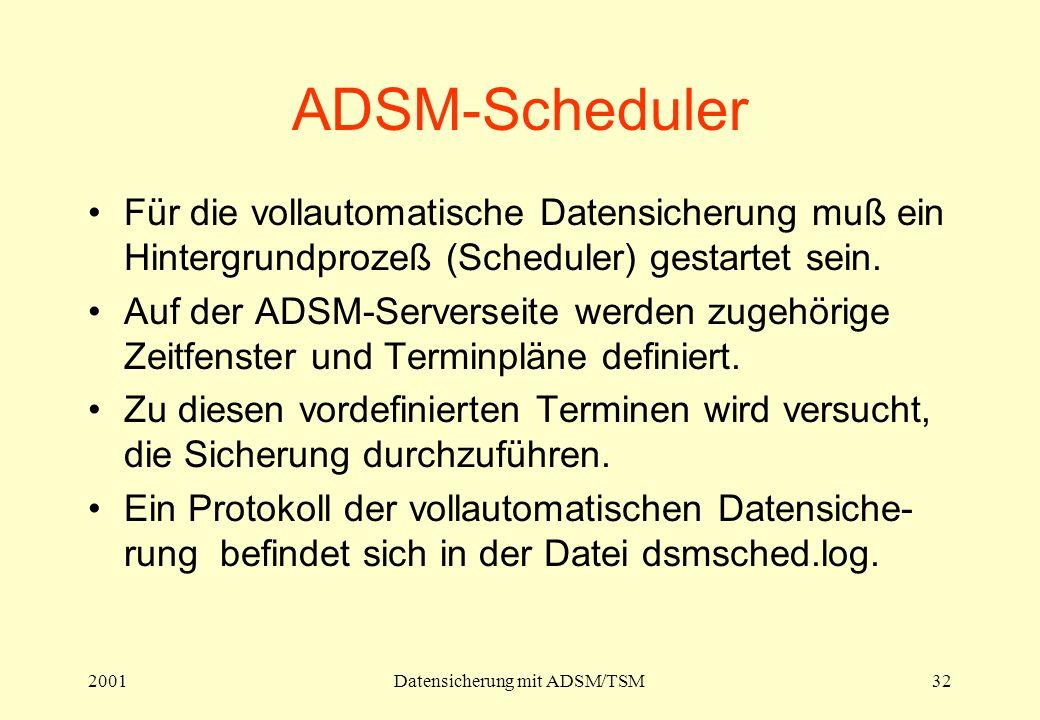 2001Datensicherung mit ADSM/TSM32 ADSM-Scheduler Für die vollautomatische Datensicherung muß ein Hintergrundprozeß (Scheduler) gestartet sein. Auf der