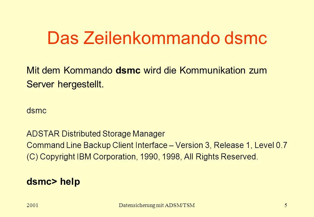 2001Datensicherung mit ADSM/TSM5 Das Zeilenkommando dsmc Mit dem Kommando dsmc wird die Kommunikation zum Server hergestellt. dsmc ADSTAR Distributed