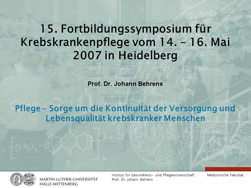 Medizinische Fakultät Institut für Gesundheits- und Pflegewissenschaft Prof. Dr. Johann Behrens 15. Fortbildungssymposium für Krebskrankenpflege vom 1