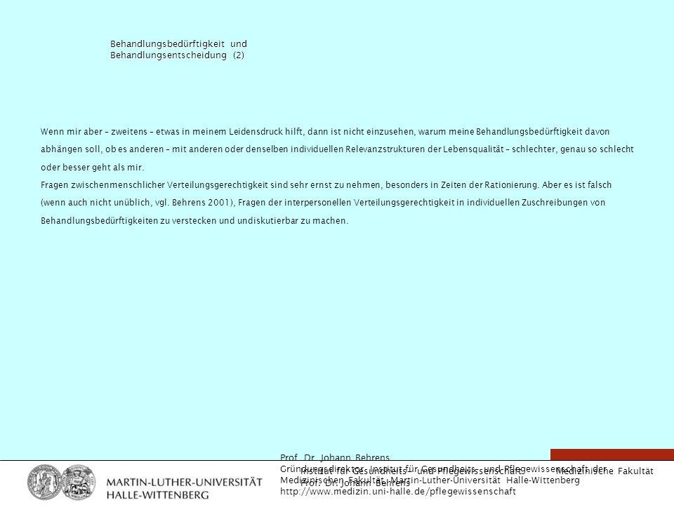 Medizinische Fakultät Institut für Gesundheits- und Pflegewissenschaft Prof. Dr. Johann Behrens Behandlungsbedürftigkeit und Behandlungsentscheidung (