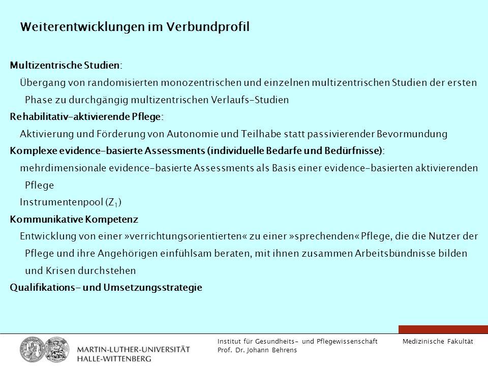 Medizinische Fakultät Institut für Gesundheits- und Pflegewissenschaft Prof. Dr. Johann Behrens Weiterentwicklungen im Verbundprofil Multizentrische S
