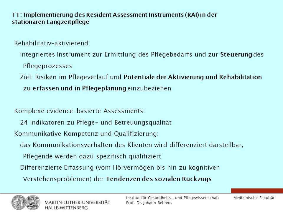 Medizinische Fakultät Institut für Gesundheits- und Pflegewissenschaft Prof. Dr. Johann Behrens T1: Implementierung des Resident Assessment Instrument