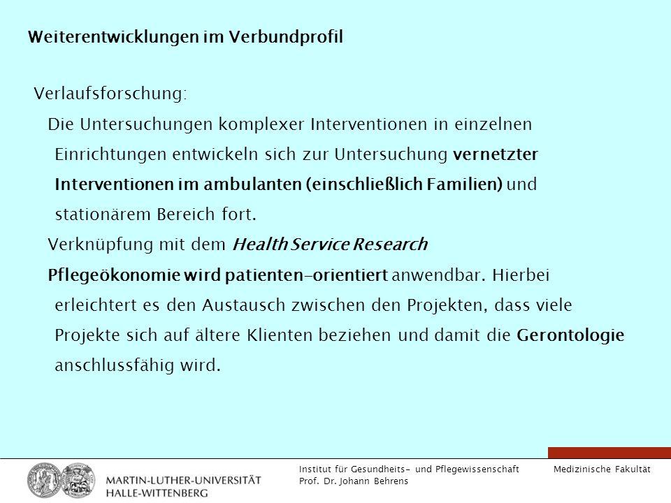 Medizinische Fakultät Institut für Gesundheits- und Pflegewissenschaft Prof. Dr. Johann Behrens Weiterentwicklungen im Verbundprofil Verlaufsforschung