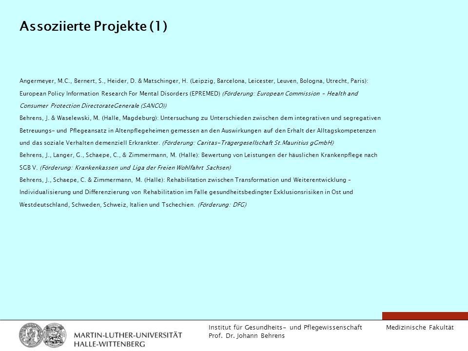 Medizinische Fakultät Institut für Gesundheits- und Pflegewissenschaft Prof. Dr. Johann Behrens Assoziierte Projekte (1) Angermeyer, M.C., Bernert, S.