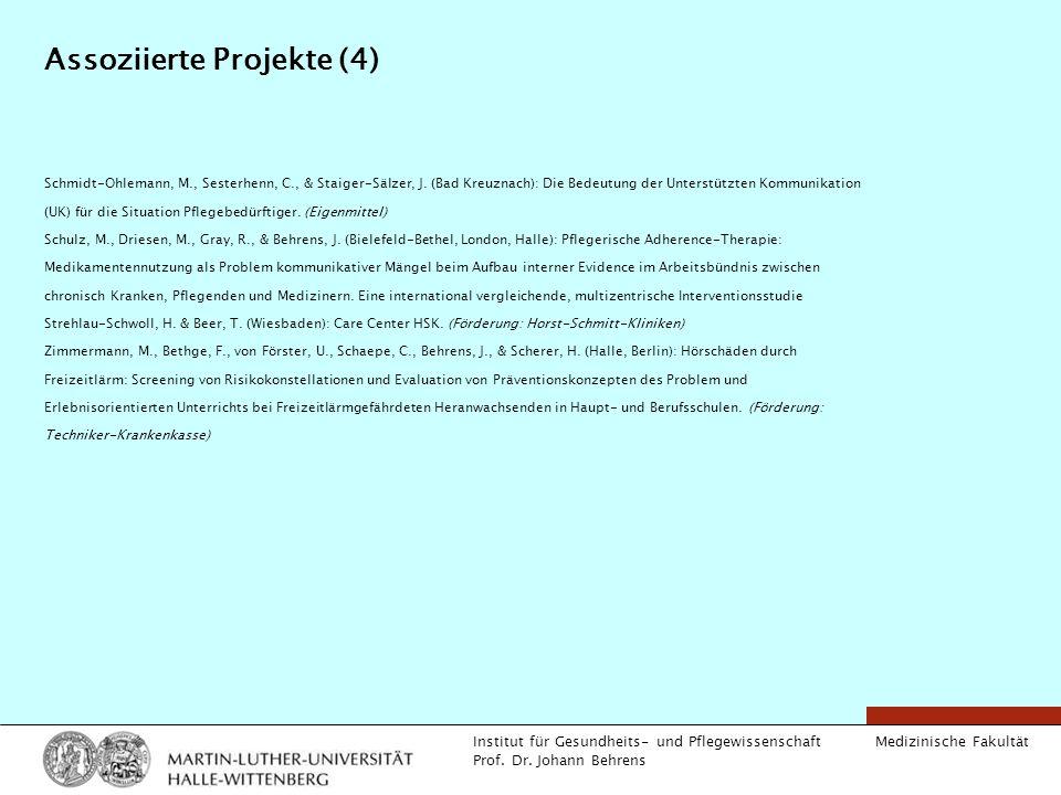 Medizinische Fakultät Institut für Gesundheits- und Pflegewissenschaft Prof. Dr. Johann Behrens Assoziierte Projekte (4) Schmidt-Ohlemann, M., Sesterh