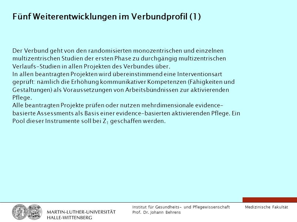 Medizinische Fakultät Institut für Gesundheits- und Pflegewissenschaft Prof. Dr. Johann Behrens Fünf Weiterentwicklungen im Verbundprofil (1) Der Verb