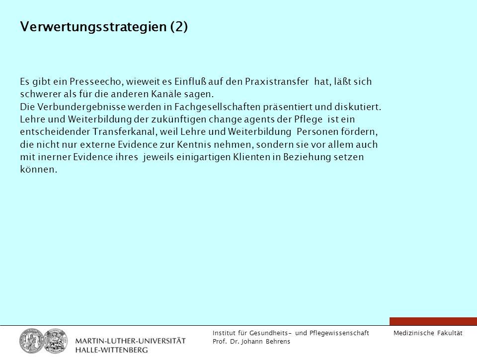 Medizinische Fakultät Institut für Gesundheits- und Pflegewissenschaft Prof. Dr. Johann Behrens Verwertungsstrategien (2) Es gibt ein Presseecho, wiew