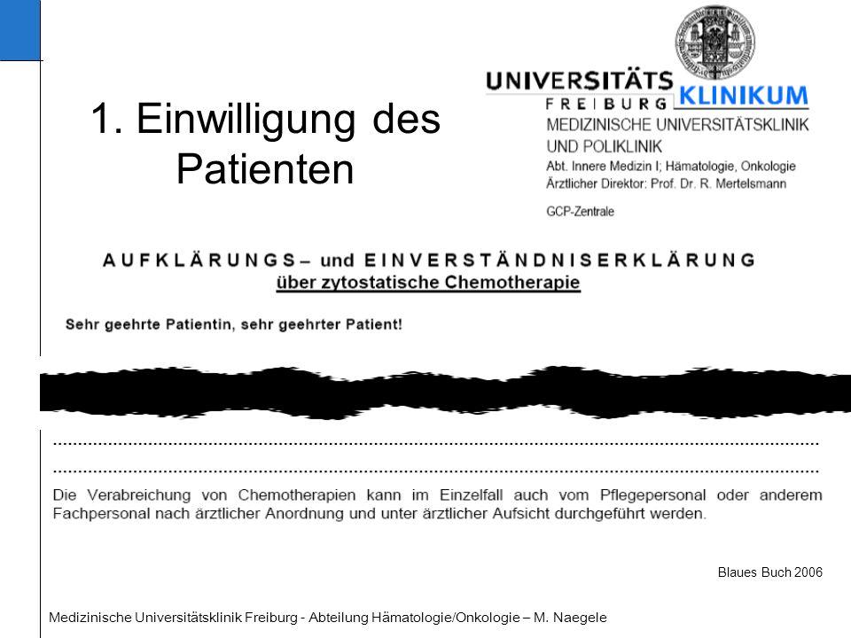 Medizinische Universitätsklinik Freiburg - Abteilung Hämatologie/Onkologie – M. Naegele 1. Einwilligung des Patienten Blaues Buch 2006