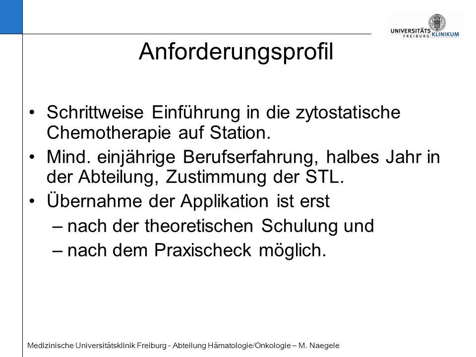 Medizinische Universitätsklinik Freiburg - Abteilung Hämatologie/Onkologie – M. Naegele Anforderungsprofil Schrittweise Einführung in die zytostatisch
