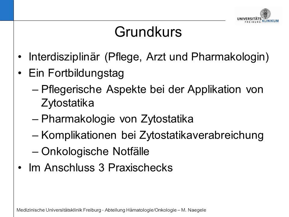 Medizinische Universitätsklinik Freiburg - Abteilung Hämatologie/Onkologie – M. Naegele Grundkurs Interdisziplinär (Pflege, Arzt und Pharmakologin) Ei