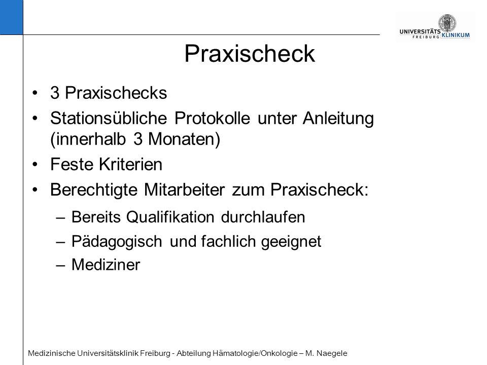Medizinische Universitätsklinik Freiburg - Abteilung Hämatologie/Onkologie – M. Naegele Praxischeck 3 Praxischecks Stationsübliche Protokolle unter An