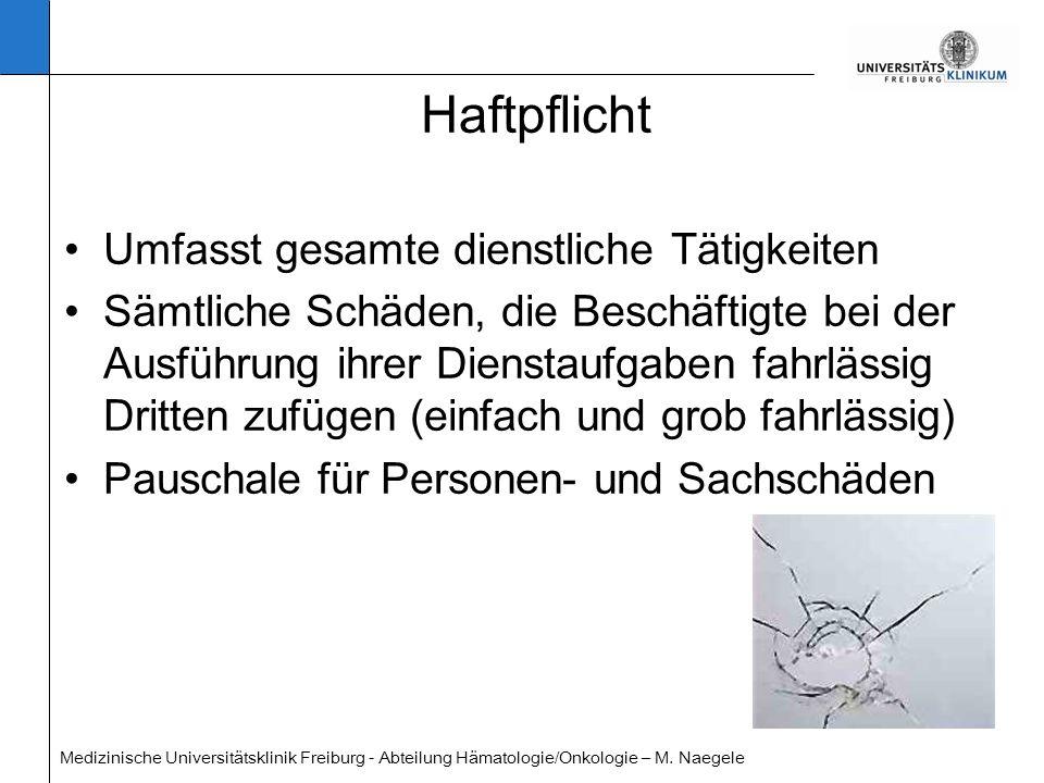 Medizinische Universitätsklinik Freiburg - Abteilung Hämatologie/Onkologie – M. Naegele Haftpflicht Umfasst gesamte dienstliche Tätigkeiten Sämtliche