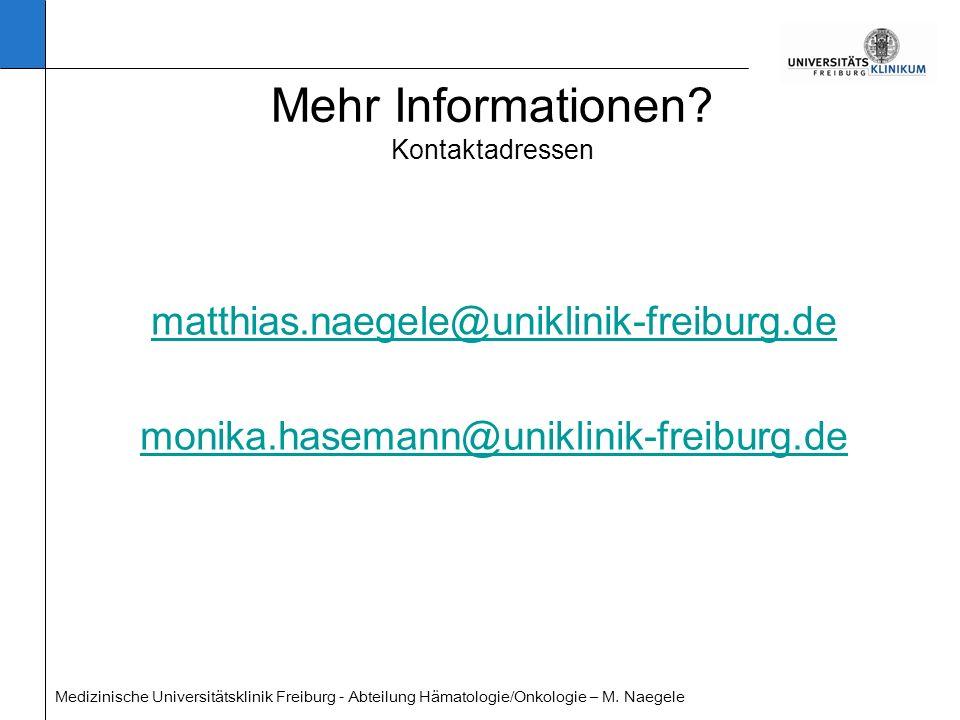 Medizinische Universitätsklinik Freiburg - Abteilung Hämatologie/Onkologie – M. Naegele Mehr Informationen? Kontaktadressen matthias.naegele@uniklinik