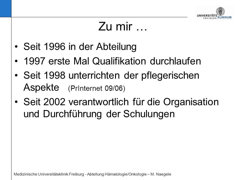 Medizinische Universitätsklinik Freiburg - Abteilung Hämatologie/Onkologie – M. Naegele Zu mir … Seit 1996 in der Abteilung 1997 erste Mal Qualifikati