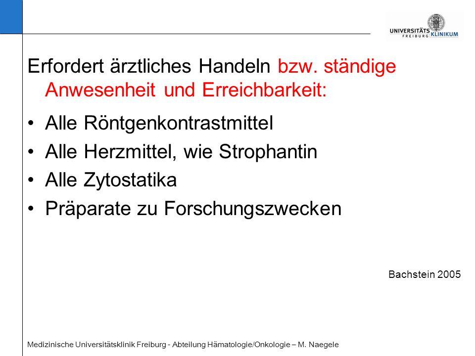 Medizinische Universitätsklinik Freiburg - Abteilung Hämatologie/Onkologie – M. Naegele Bachstein 2005 Erfordert ärztliches Handeln bzw. ständige Anwe
