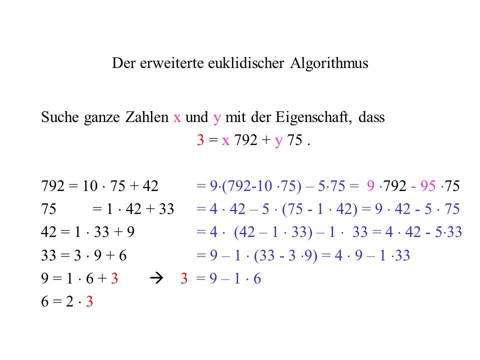 Der erweiterte euklidischer Algorithmus Suche ganze Zahlen x und y mit der Eigenschaft, dass 3 = x 792 + y 75. 792 = 10 75 + 42 = 9 (792-10 75) – 5 75
