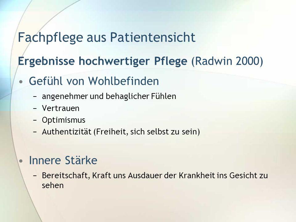 Fachpflege aus Patientensicht Ergebnisse hochwertiger Pflege (Radwin 2000) Gefühl von Wohlbefinden angenehmer und behaglicher Fühlen Vertrauen Optimis