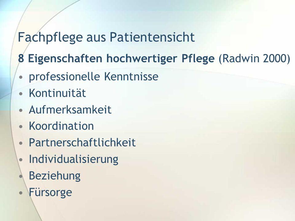 Fachpflege aus Patientensicht 8 Eigenschaften hochwertiger Pflege (Radwin 2000) professionelle Kenntnisse Kontinuität Aufmerksamkeit Koordination Part
