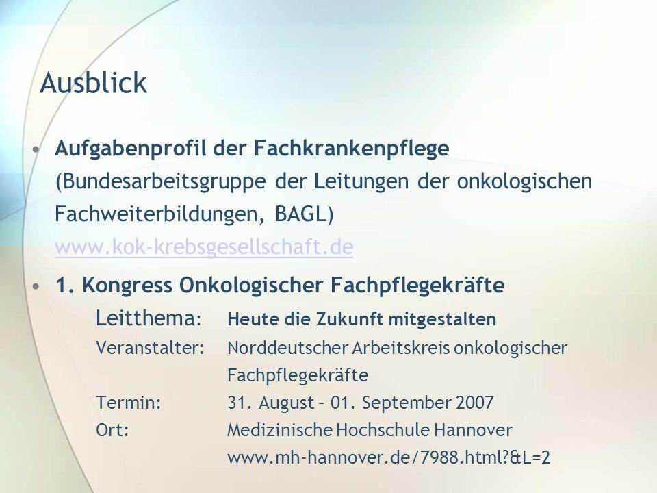 Ausblick Aufgabenprofil der Fachkrankenpflege (Bundesarbeitsgruppe der Leitungen der onkologischen Fachweiterbildungen, BAGL) www.kok-krebsgesellschaf