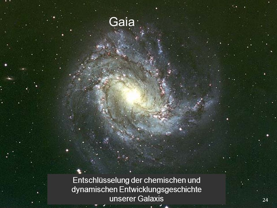 24 Gaia Unraveling the chemical and dynamical history of our Galaxy Entschlüsselung der chemischen und dynamischen Entwicklungsgeschichte unserer Gala