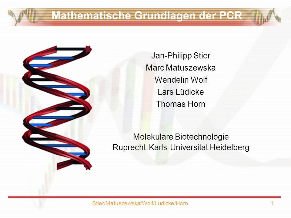 Stier/Matuszewska/Wolf/Lüdicke/Horn2 Gliederung I.Begriff und Geschichte der PCR II.Ablauf der PCR allgemein III.Mathematische Beschreibung der PCR IV.mathematische Problemstellungen der PCR V.Quantitative PCR VI.RT-PCR VII.Real Time PCR VIII.Beispiele