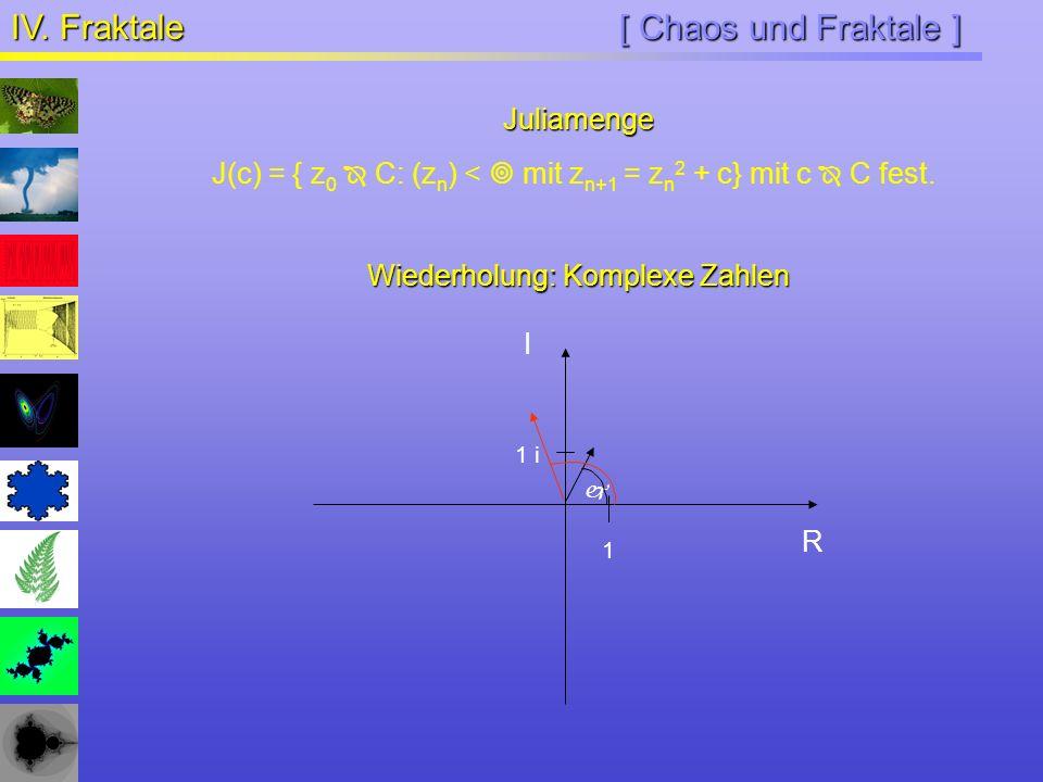 [ Chaos und Fraktale ] IV. Fraktale Juliamenge J(c) = { z 0 C: (z n ) < mit z n+1 = z n 2 + c} mit c C fest. Wiederholung: Komplexe Zahlen R I 1 i 1