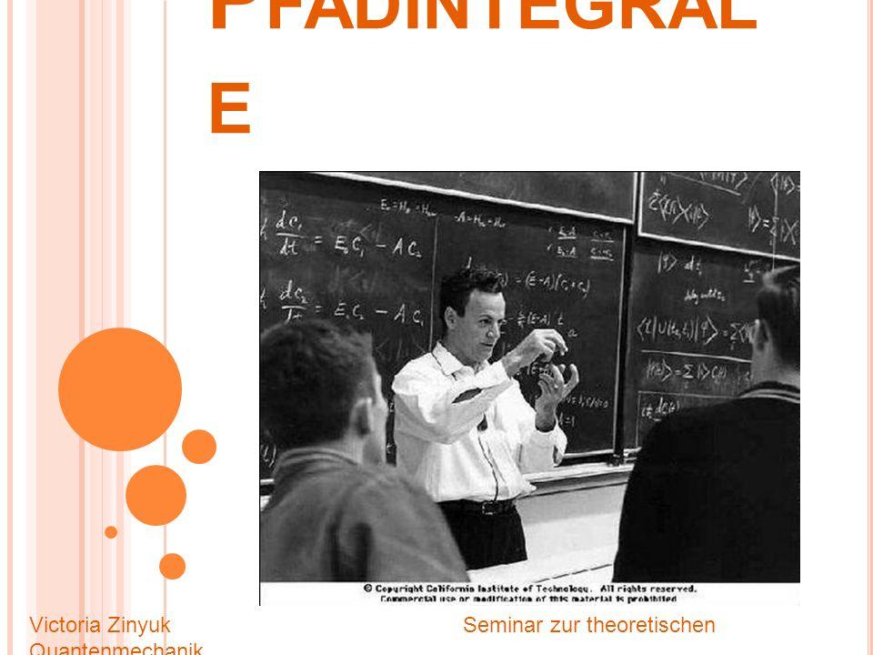 P FADINTEGRAL E Victoria Zinyuk Seminar zur theoretischen Quantenmechanik