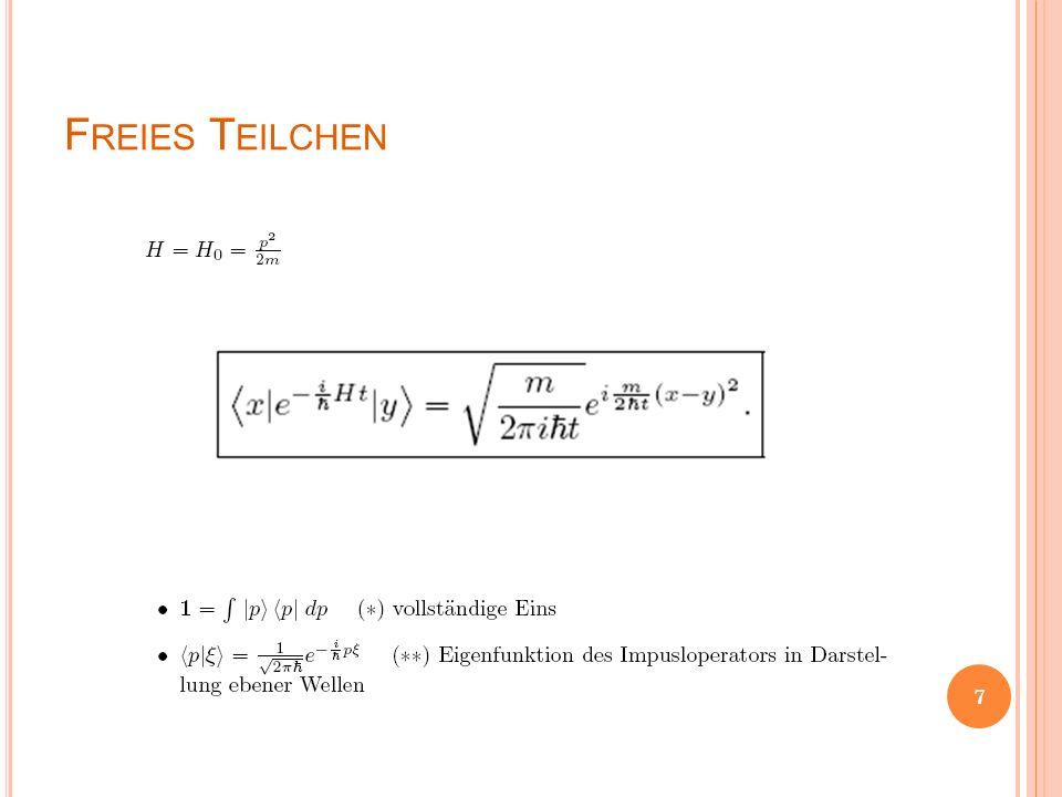 T EILCHEN I M BELIEBIGEN NUR VOM O RT ABHÄNGIGEN P OTENTIAL Näherung für kleine t = ε 8
