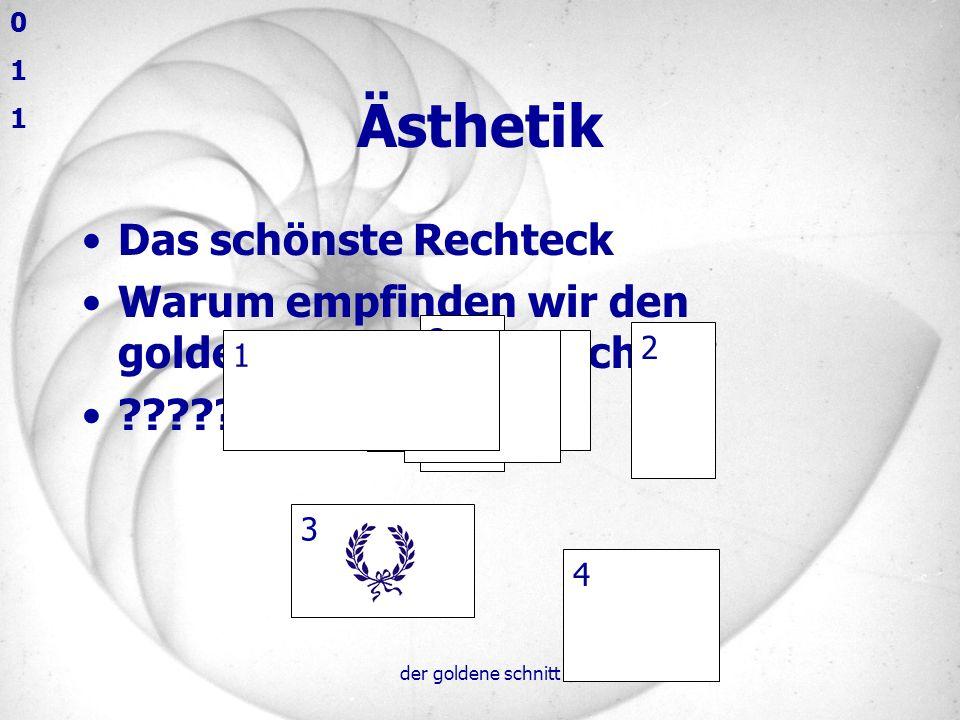 der goldene schnitt B A D C 13 Rätsel 8 8 21 13 2 = 169 8 * 21 = 168 5 58 8 AB C D 5 13 5 88 0 1 2 3 5 8 13 21 34 55 89 144 233