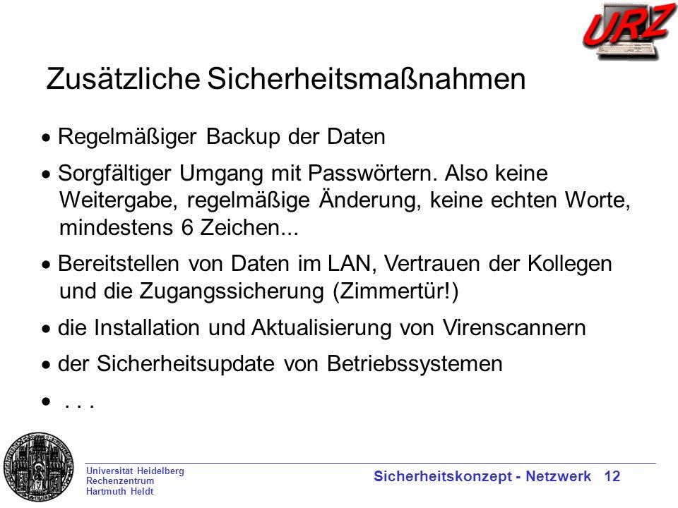 Universität Heidelberg Rechenzentrum Hartmuth Heldt Sicherheitskonzept - Netzwerk 12 Regelmäßiger Backup der Daten Sorgfältiger Umgang mit Passwörtern.