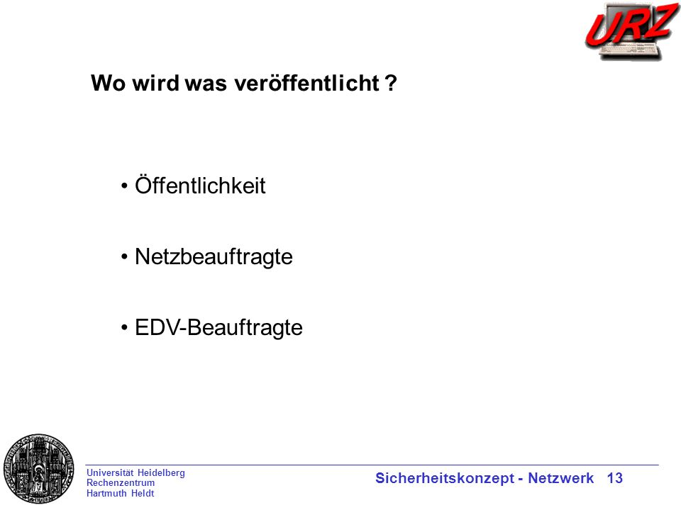 Universität Heidelberg Rechenzentrum Hartmuth Heldt Sicherheitskonzept - Netzwerk 13 Wo wird was veröffentlicht .