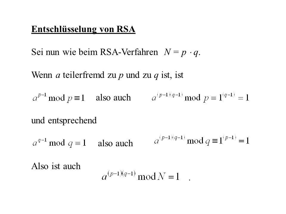 Entschlüsselung von RSA Sei nun wie beim RSA-Verfahren N = p q. Wenn a teilerfremd zu p und zu q ist, ist also auch und entsprechend also auch Also is