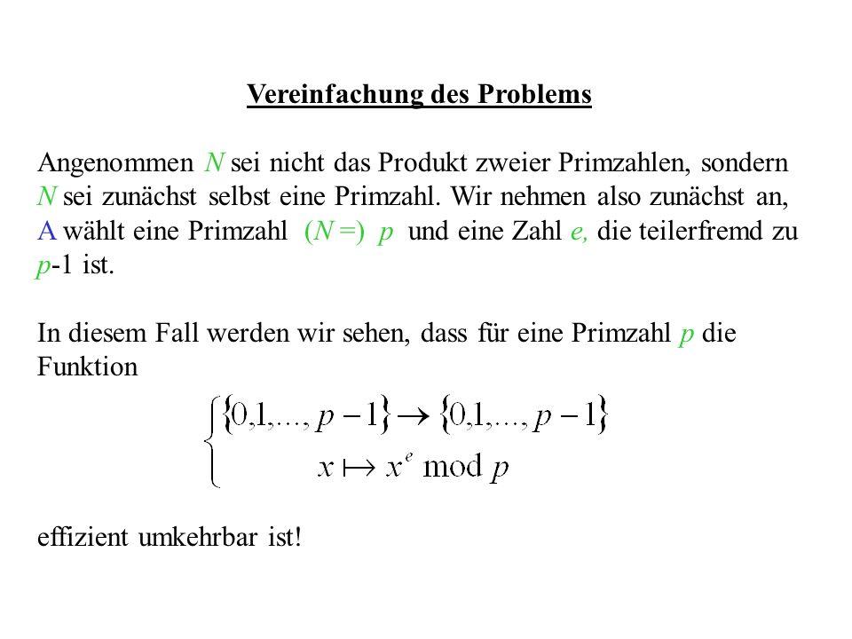 Vereinfachung des Problems Angenommen N sei nicht das Produkt zweier Primzahlen, sondern N sei zunächst selbst eine Primzahl. Wir nehmen also zunächst