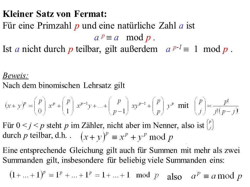 Kleiner Satz von Fermat: Für eine Primzahl p und eine natürliche Zahl a ist a p a mod p. Ist a nicht durch p teilbar, gilt außerdem a p-1 1 mod p. Bew