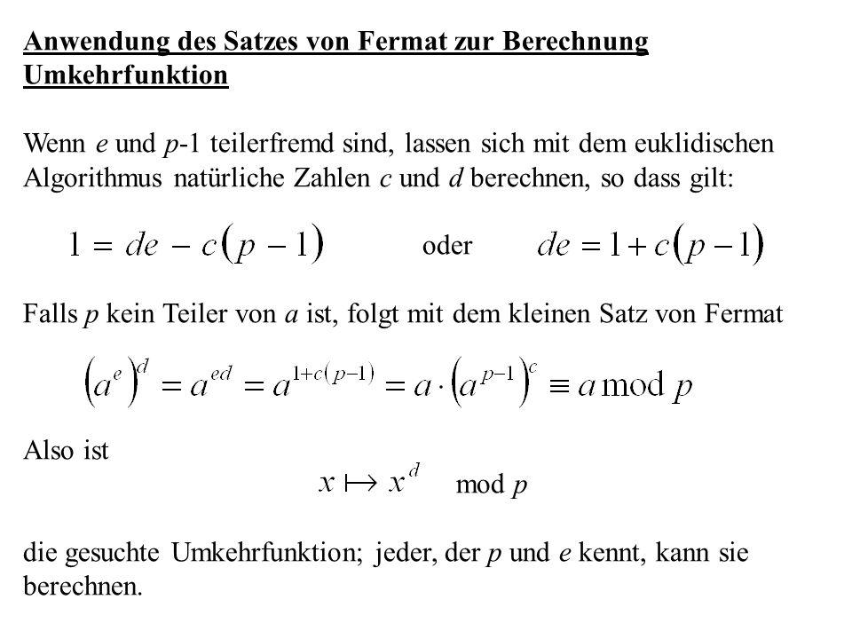 Anwendung des Satzes von Fermat zur Berechnung Umkehrfunktion Wenn e und p-1 teilerfremd sind, lassen sich mit dem euklidischen Algorithmus natürliche