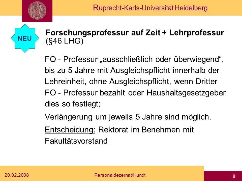 R uprecht-Karls-Universität Heidelberg 20.02.2008Personaldezernat/Hundt 7 Professur auf Probe Wegfall der Erstbefristung Dafür Probezeit möglich: 3 Ja