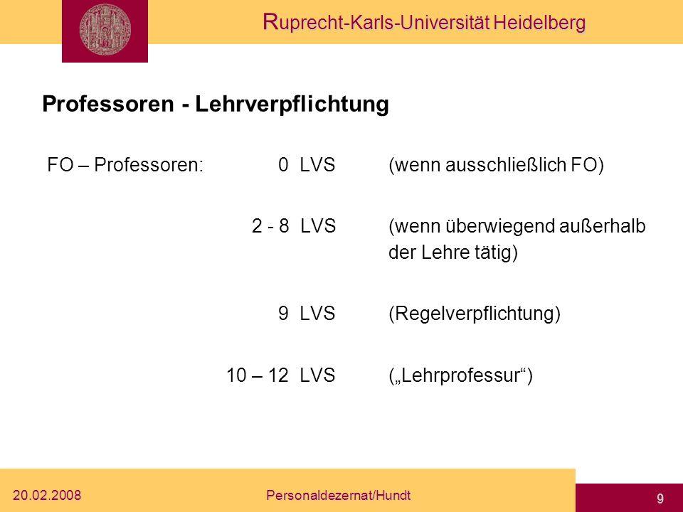 R uprecht-Karls-Universität Heidelberg 20.02.2008Personaldezernat/Hundt 8 Forschungsprofessur auf Zeit + Lehrprofessur (§46 LHG) FO - Professur aussch